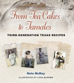 From Tea Cakes to Tamales: Third-Generation Texas Recipes